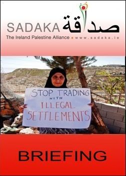 Sadaka Publications - Why Ireland must introduce a ban on trade with Israeli settlements (Click now to download Briefing)