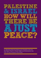 Palestine & Israel How will there be a Just Peace? (Click now to download PDF 7.65Mb)